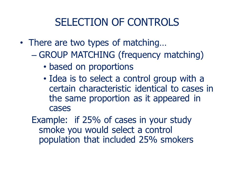 SELECTION OF CONTROLS CHARACTERISTICS THAT ARE OFTEN USED FOR MATCHING… – age – gender – body mass index (weight / height 2 ) – smoking status – marit