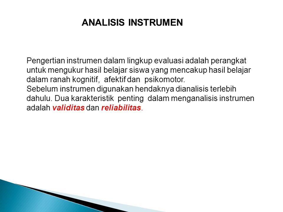 ANALISIS INSTRUMEN Pengertian instrumen dalam lingkup evaluasi adalah perangkat untuk mengukur hasil belajar siswa yang mencakup hasil belajar dalam r