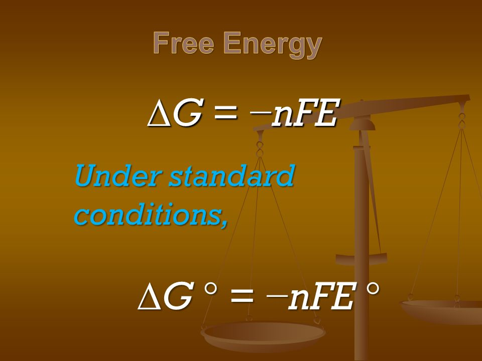  G = − nFE Under standard conditions,  G  = − nFE 