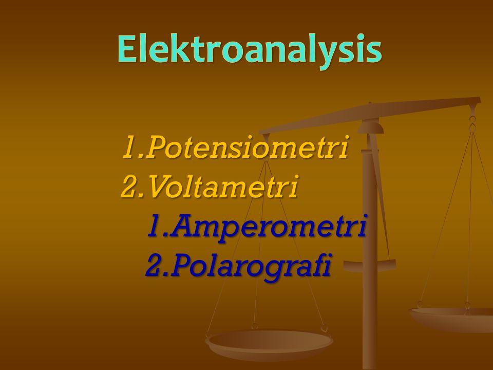 1.Potensiometri 2.Voltametri 1.Amperometri 2.Polarografi