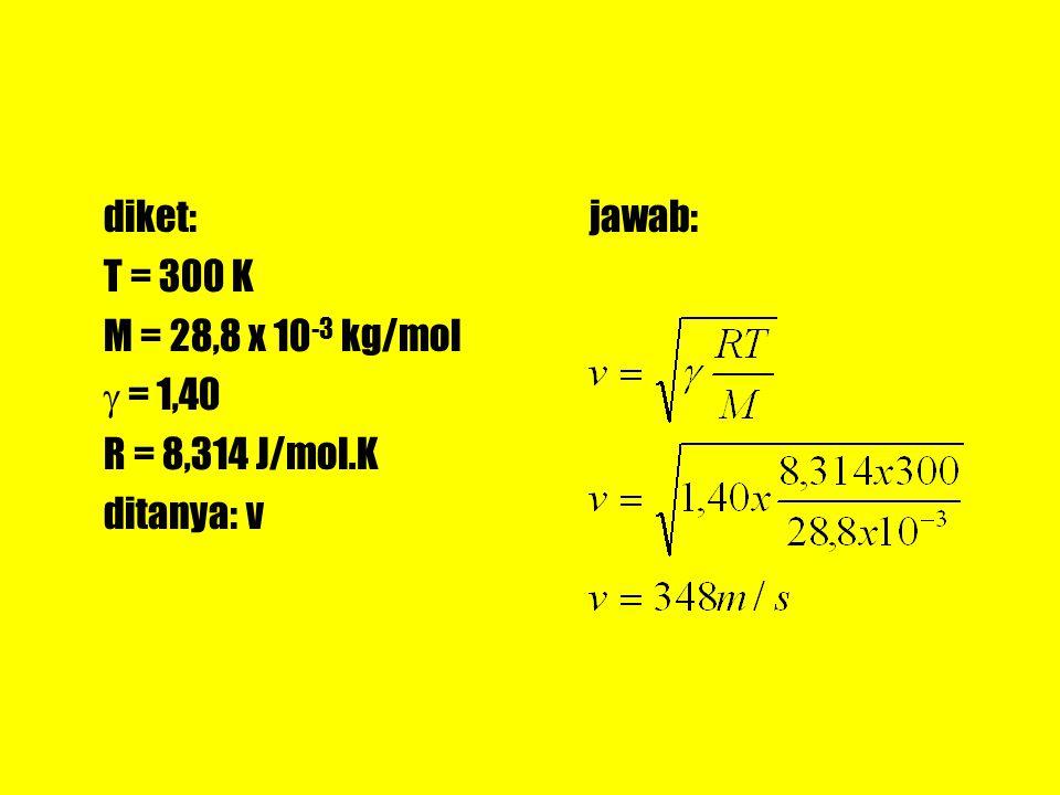 diket: T = 300 K M = 28,8 x 10 -3 kg/mol  = 1,40 R = 8,314 J/mol.K ditanya: v