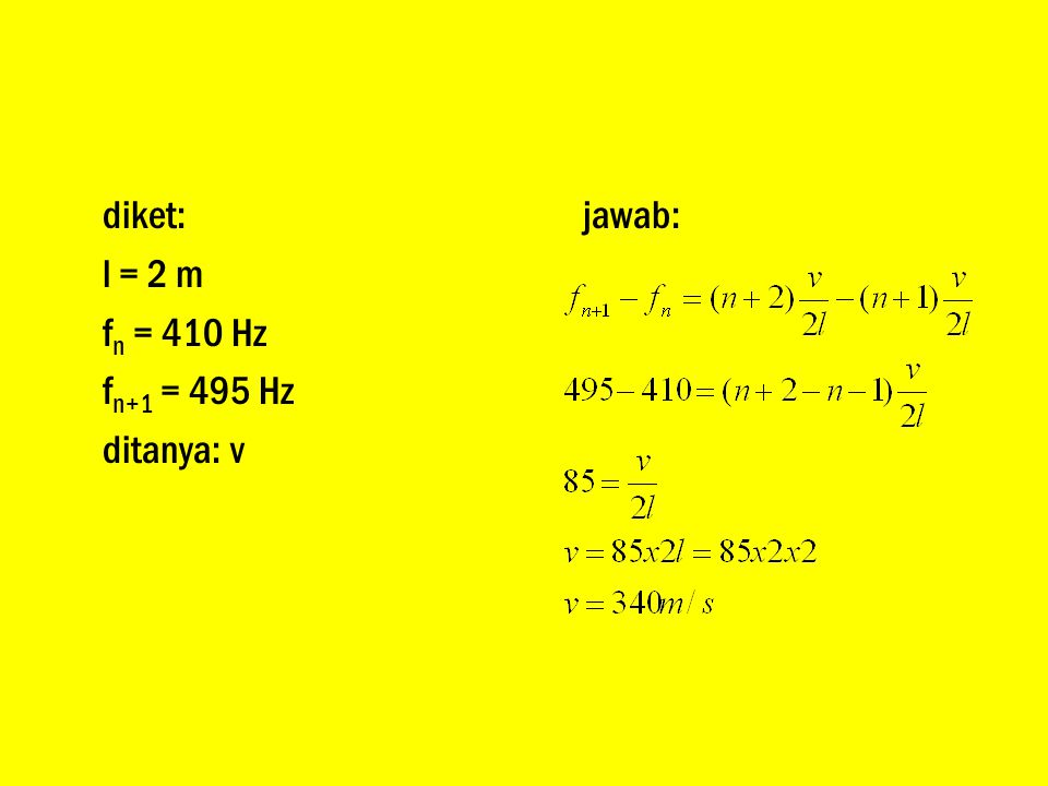 diket: l = 2 m f n = 410 Hz f n+1 = 495 Hz ditanya: v jawab: