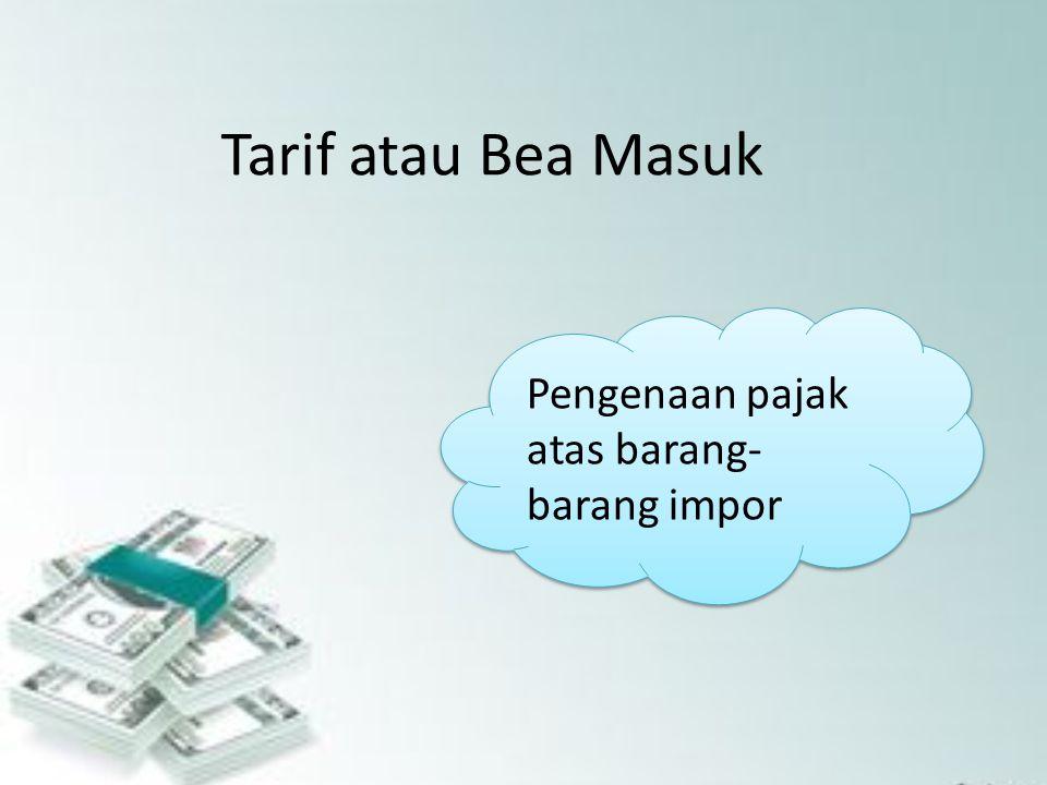 Tarif atau Bea Masuk Pengenaan pajak atas barang- barang impor