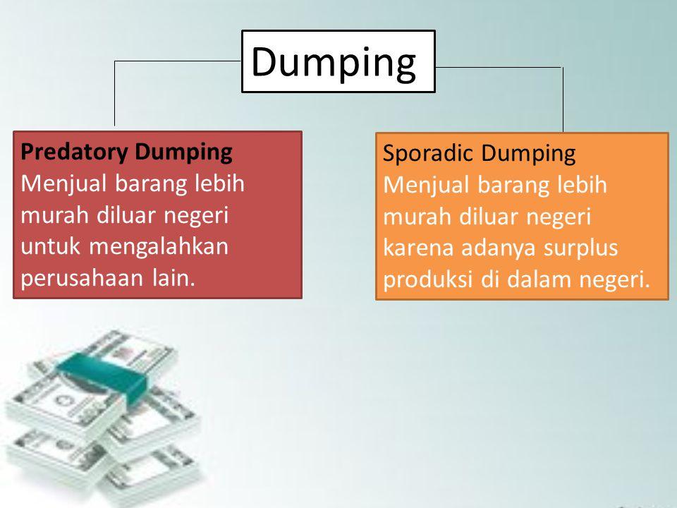Dumping Predatory Dumping Menjual barang lebih murah diluar negeri untuk mengalahkan perusahaan lain. Sporadic Dumping Menjual barang lebih murah dilu