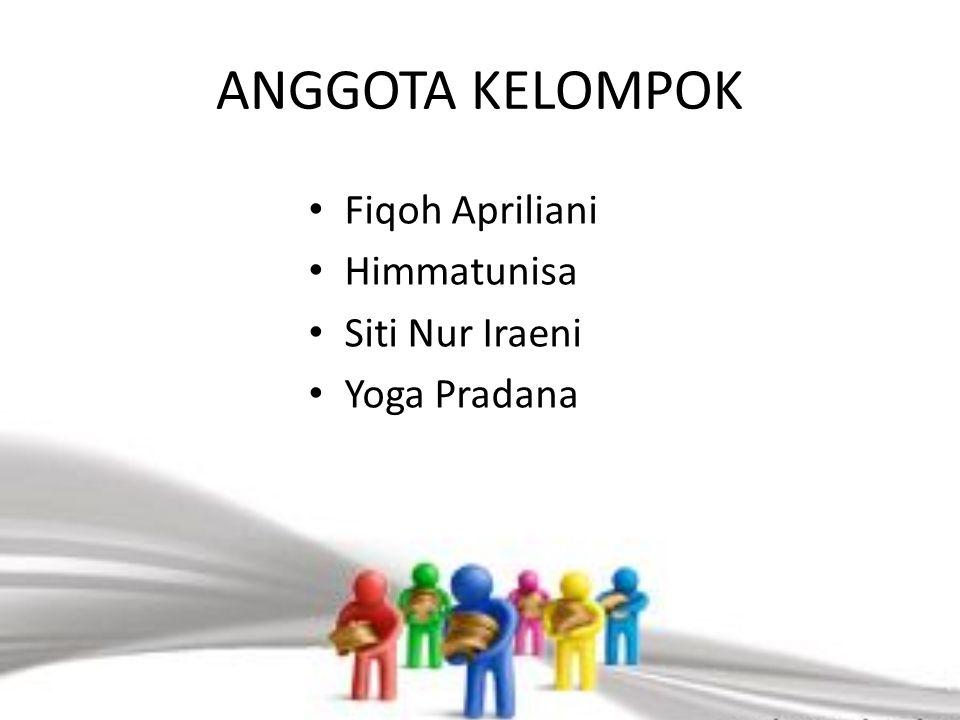 ANGGOTA KELOMPOK Fiqoh Apriliani Himmatunisa Siti Nur Iraeni Yoga Pradana
