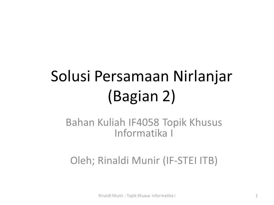 Solusi Persamaan Nirlanjar (Bagian 2) Bahan Kuliah IF4058 Topik Khusus Informatika I Oleh; Rinaldi Munir (IF-STEI ITB) 1Rinaldi Munir - Topik Khusus I