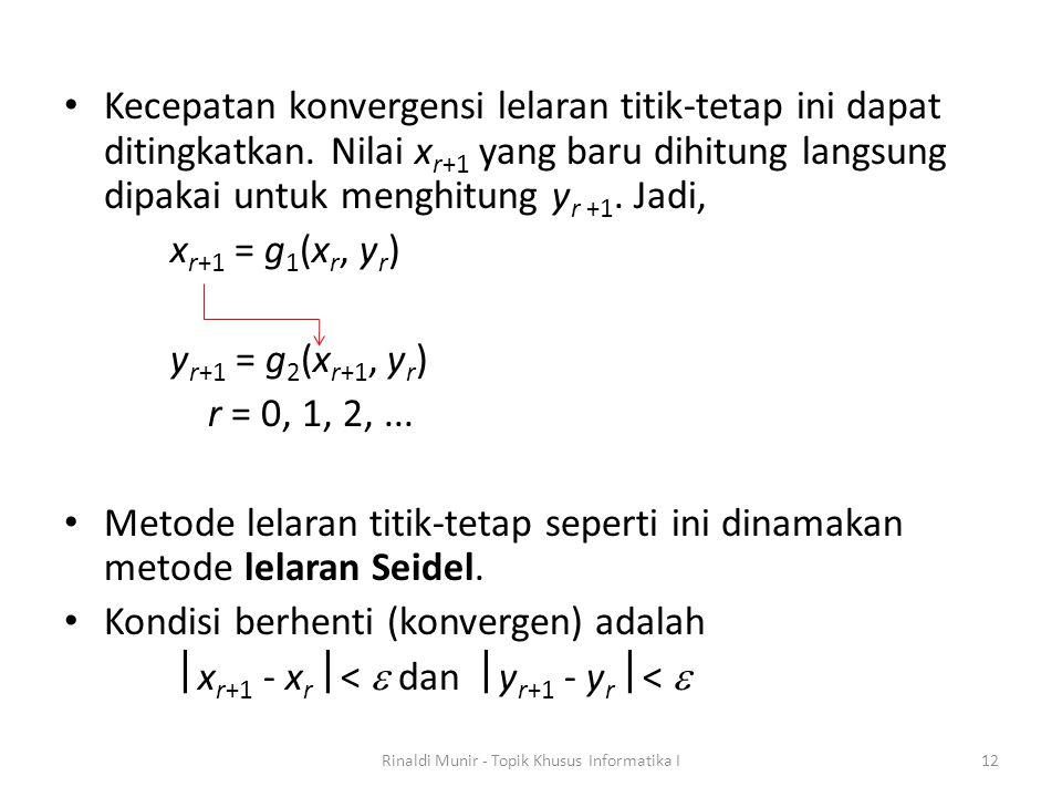 Kecepatan konvergensi lelaran titik-tetap ini dapat ditingkatkan. Nilai x r+1 yang baru dihitung langsung dipakai untuk menghitung y r +1. Jadi, x r+1