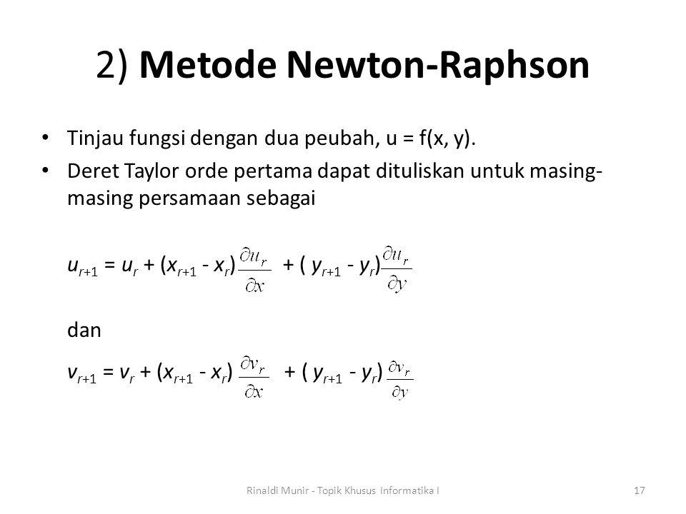 2) Metode Newton-Raphson Tinjau fungsi dengan dua peubah, u = f(x, y). Deret Taylor orde pertama dapat dituliskan untuk masing- masing persamaan sebag