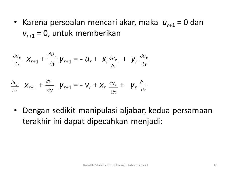 Karena persoalan mencari akar, maka u r+1 = 0 dan v r+1 = 0, untuk memberikan x r+1 + y r+1 = - u r + x r + y r x r+1 + y r+1 = - v r + x r + y r Deng