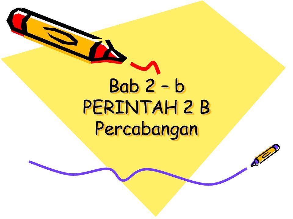 Bab 2 – b PERINTAH 2 B Percabangan