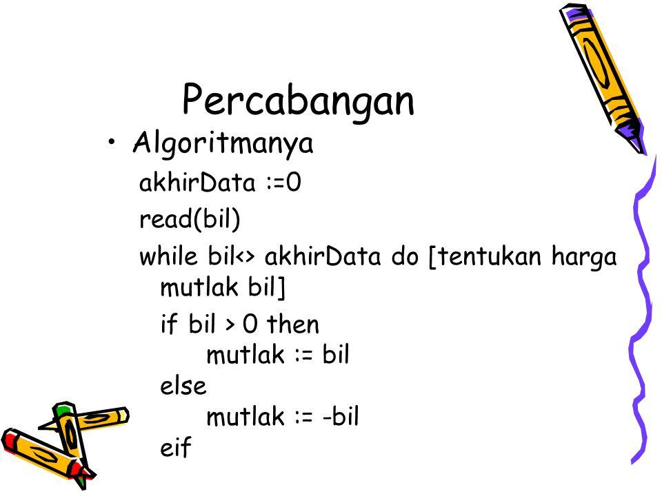 Percabangan Algoritmanya akhirData :=0 read(bil) while bil<> akhirData do [tentukan harga mutlak bil] if bil > 0 then mutlak := bil else mutlak := -bil eif