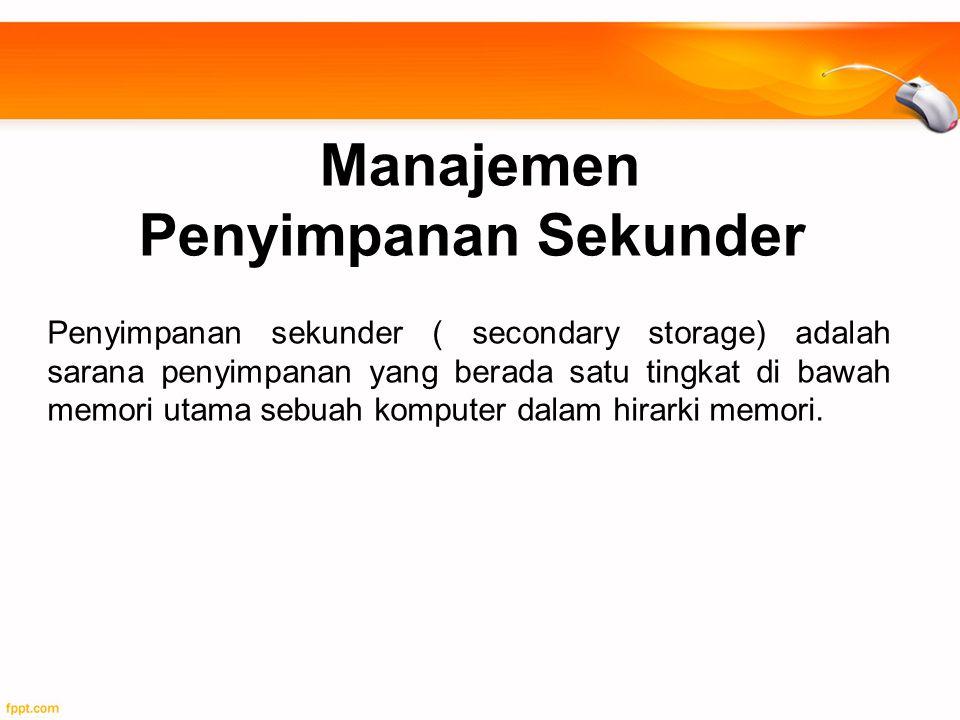 Manajemen Penyimpanan Sekunder Penyimpanan sekunder ( secondary storage) adalah sarana penyimpanan yang berada satu tingkat di bawah memori utama sebu