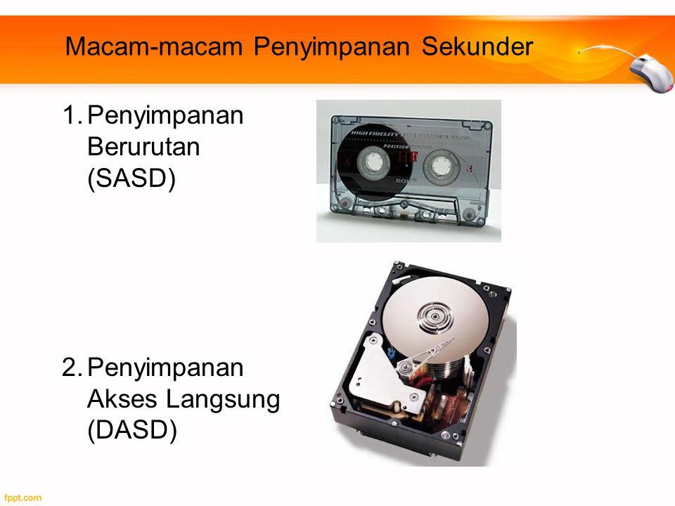 Macam-macam Penyimpanan Sekunder 1.Penyimpanan Berurutan (SASD) 2.Penyimpanan Akses Langsung (DASD)