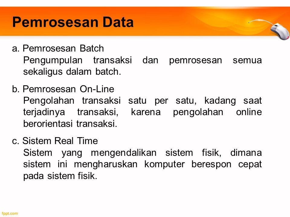 a. Pemrosesan Batch Pengumpulan transaksi dan pemrosesan semua sekaligus dalam batch. b. Pemrosesan On-Line Pengolahan transaksi satu per satu, kadang