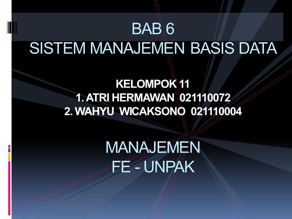 BAB 6 SISTEM MANAJEMEN BASIS DATA KELOMPOK 11 1. ATRI HERMAWAN 021110072 2. WAHYU WICAKSONO 021110004 MANAJEMEN FE - UNPAK