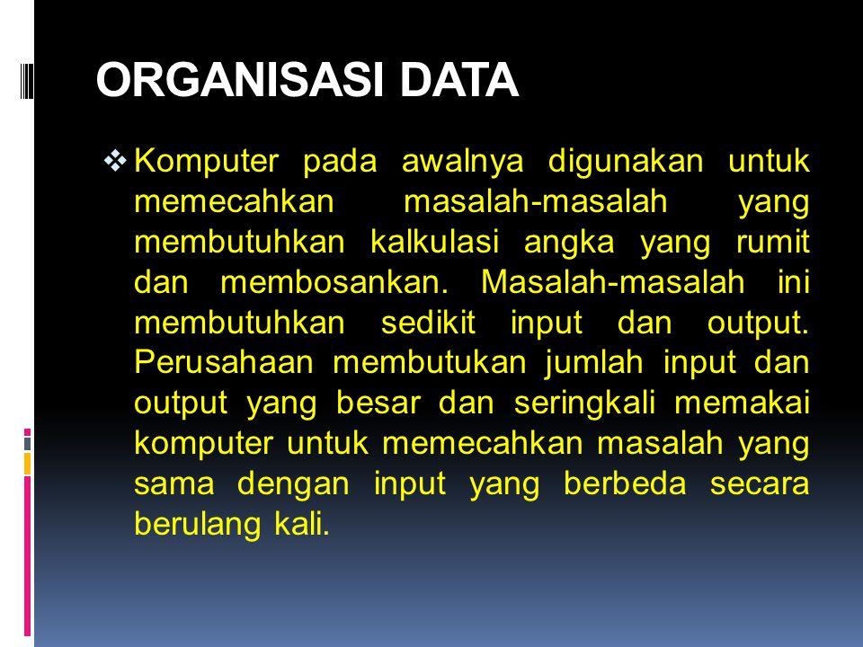 Hierarki Data  Data bisnis secara tradisional telah diorganisasikan ke dalam suatu hierarki field- field data yang bergabung untuk membentuk record lalu membentuk file.