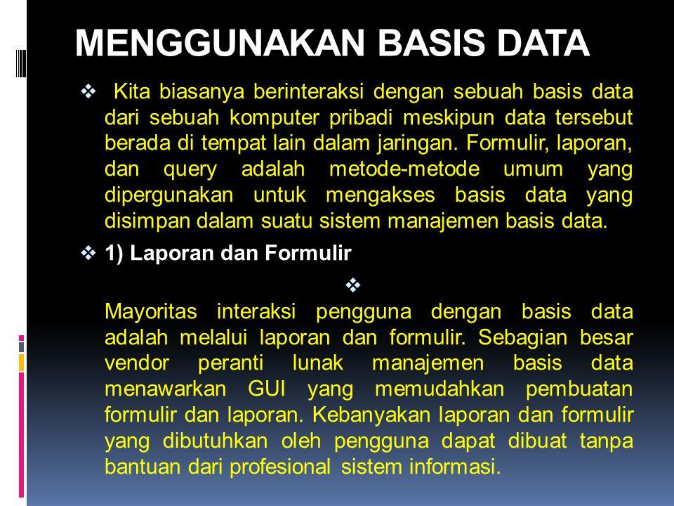 MENGGUNAKAN BASIS DATA  Kita biasanya berinteraksi dengan sebuah basis data dari sebuah komputer pribadi meskipun data tersebut berada di tempat lain