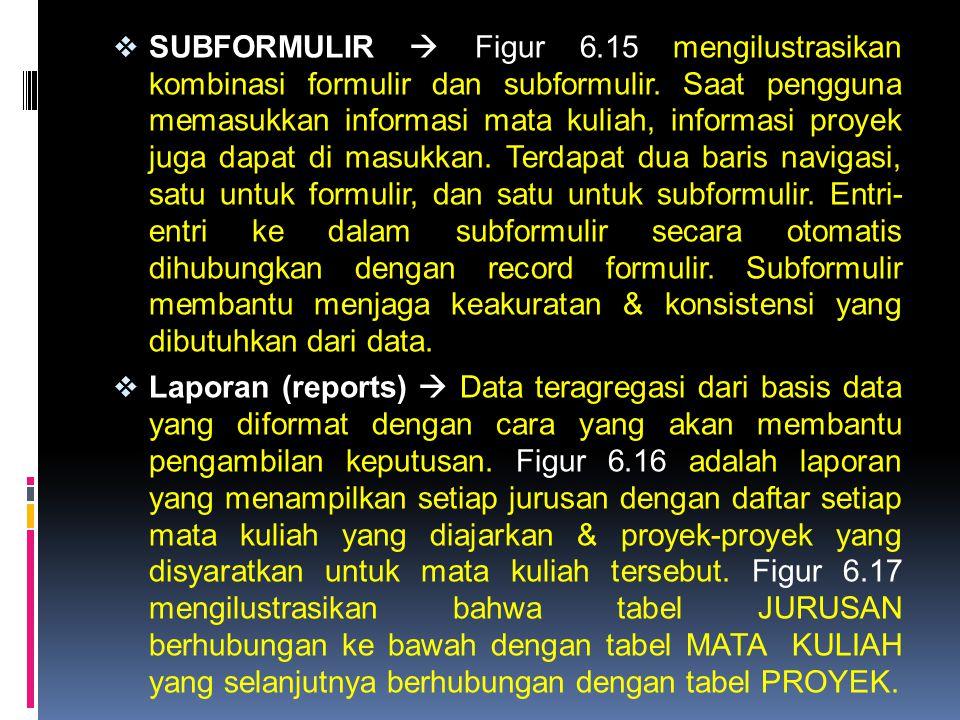  SUBFORMULIR  Figur 6.15 mengilustrasikan kombinasi formulir dan subformulir. Saat pengguna memasukkan informasi mata kuliah, informasi proyek juga