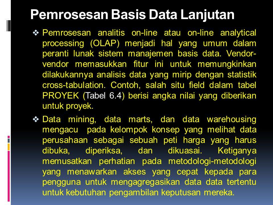 Pemrosesan Basis Data Lanjutan  Pemrosesan analitis on-line atau on-line analytical processing (OLAP) menjadi hal yang umum dalam peranti lunak siste