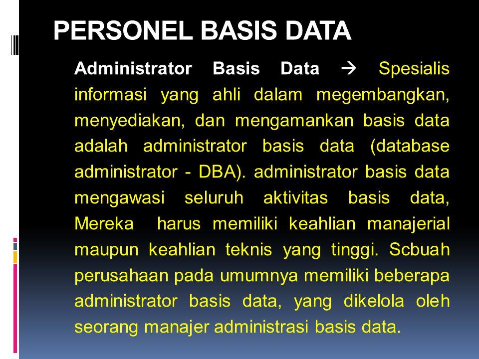 PERSONEL BASIS DATA Administrator Basis Data  Spesialis informasi yang ahli dalam megembangkan, menyediakan, dan mengamankan basis data adalah admini