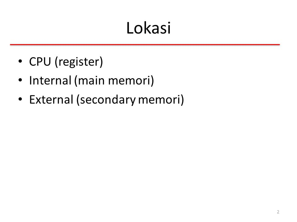 Lokasi CPU (register) Internal (main memori) External (secondary memori) 2