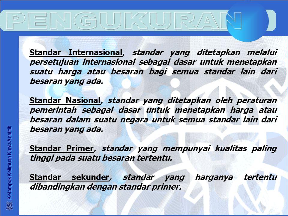 Kelompok Keilmuan Kimia Analitik Standar Internasional, standar yang ditetapkan melalui persetujuan internasional sebagai dasar untuk menetapkan suatu harga atau besaran bagi semua standar lain dari besaran yang ada.
