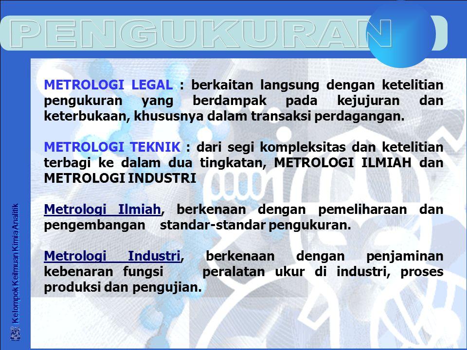 Kelompok Keilmuan Kimia Analitik METROLOGI LEGAL : berkaitan langsung dengan ketelitian pengukuran yang berdampak pada kejujuran dan keterbukaan, khus