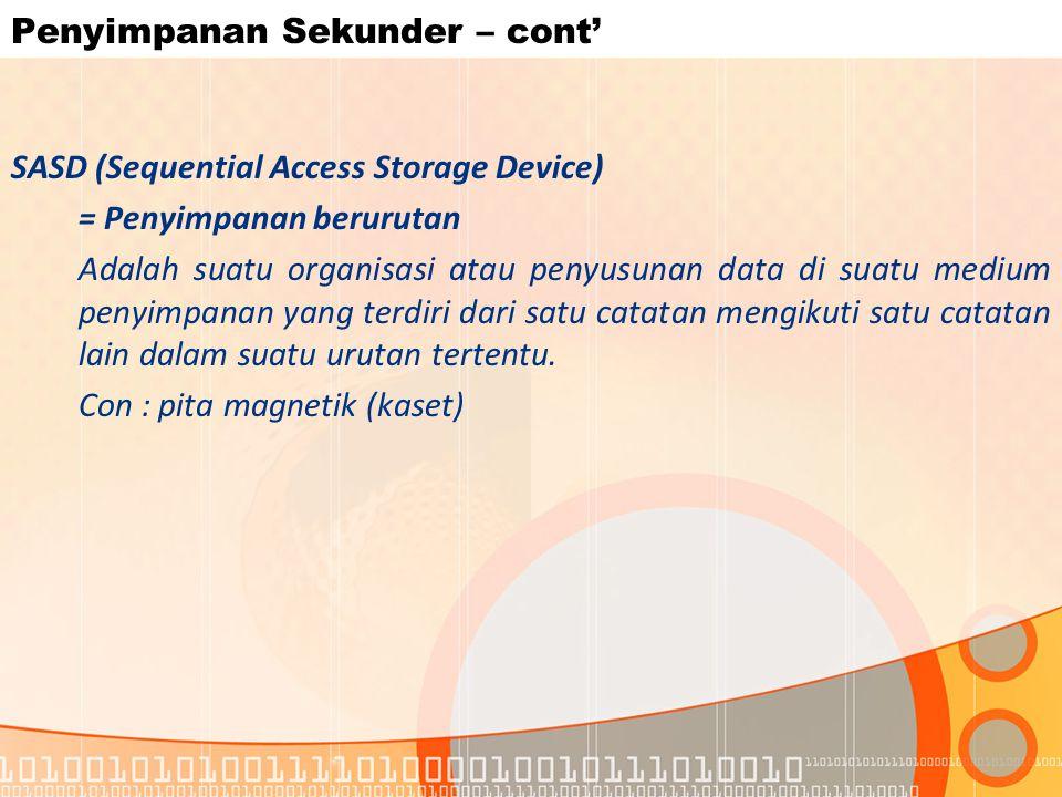 Penyimpanan Sekunder – cont' SASD (Sequential Access Storage Device) = Penyimpanan berurutan Adalah suatu organisasi atau penyusunan data di suatu med
