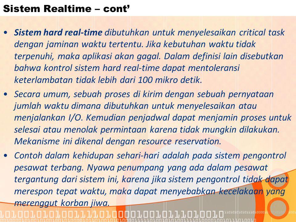 Sistem Realtime – cont' Sistem hard real-time dibutuhkan untuk menyelesaikan critical task dengan jaminan waktu tertentu.