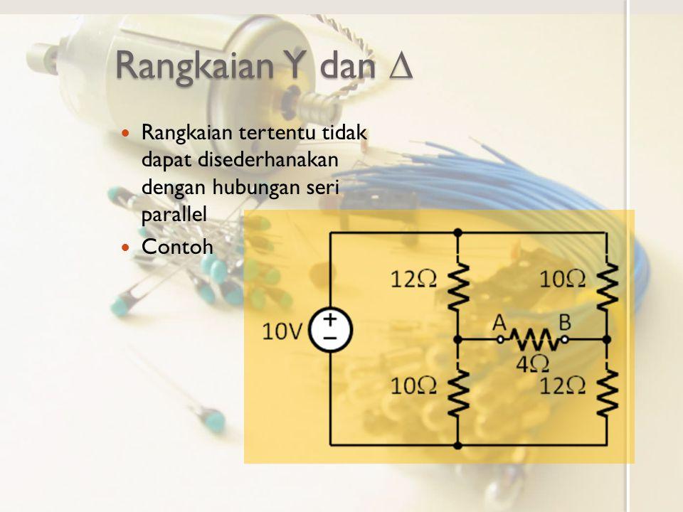 Rangkaian Y dan  Rangkaian tertentu tidak dapat disederhanakan dengan hubungan seri parallel Contoh