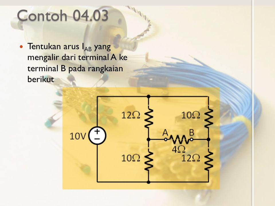 Contoh 04.03 Tentukan arus I AB yang mengalir dari terminal A ke terminal B pada rangkaian berikut