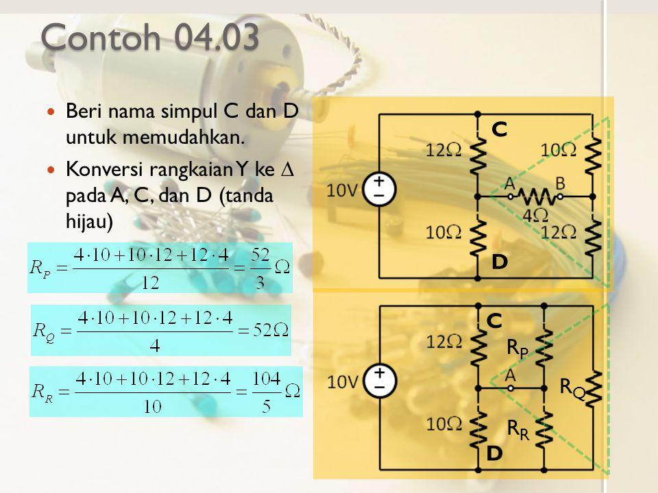 Contoh 04.03 Beri nama simpul C dan D untuk memudahkan. Konversi rangkaian Y ke  pada A, C, dan D (tanda hijau) C D C D RPRP RQRQ R