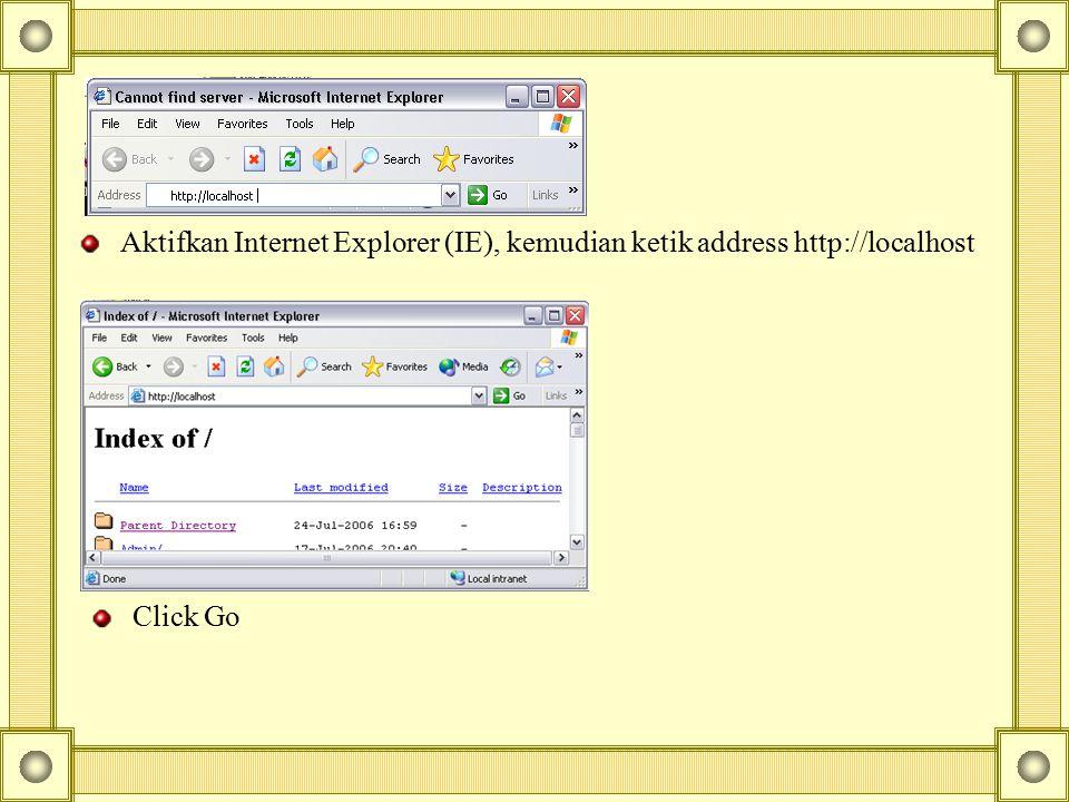 Aktifkan Internet Explorer (IE), kemudian ketik address http://localhost Click Go