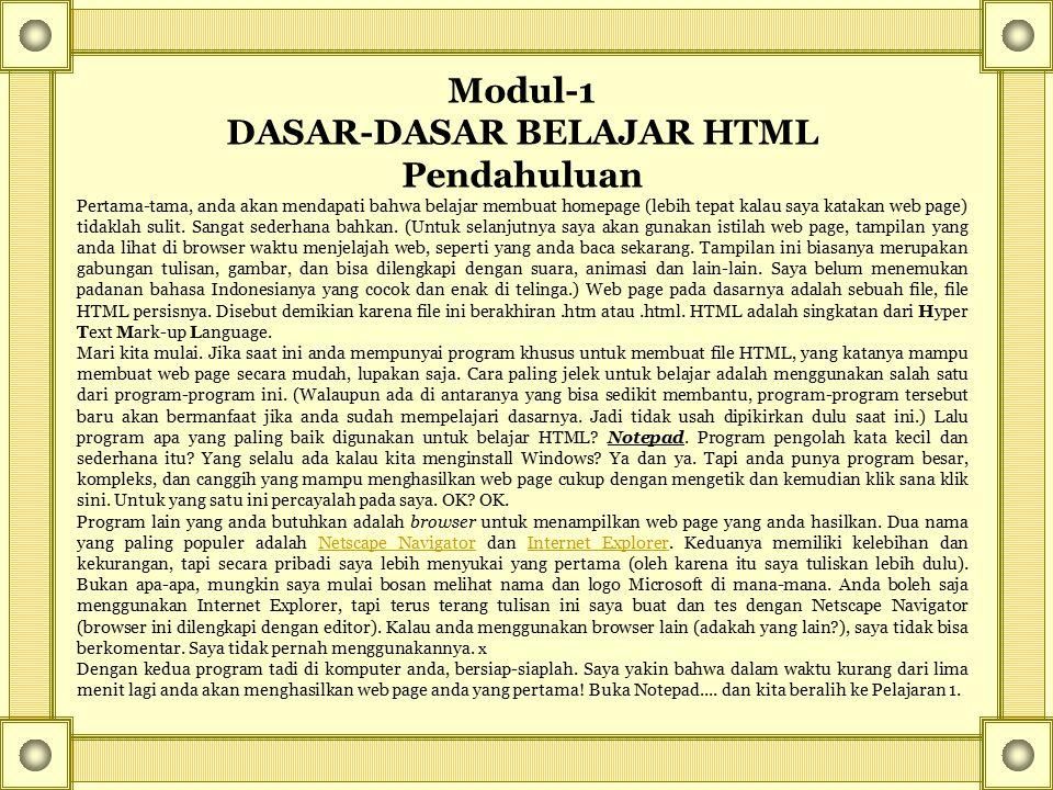 Modul-1 DASAR-DASAR BELAJAR HTML Pendahuluan Pertama-tama, anda akan mendapati bahwa belajar membuat homepage (lebih tepat kalau saya katakan web page