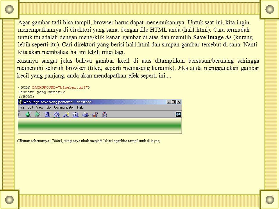 Agar gambar tadi bisa tampil, browser harus dapat menemukannya. Untuk saat ini, kita ingin menempatkannya di direktori yang sama dengan file HTML anda