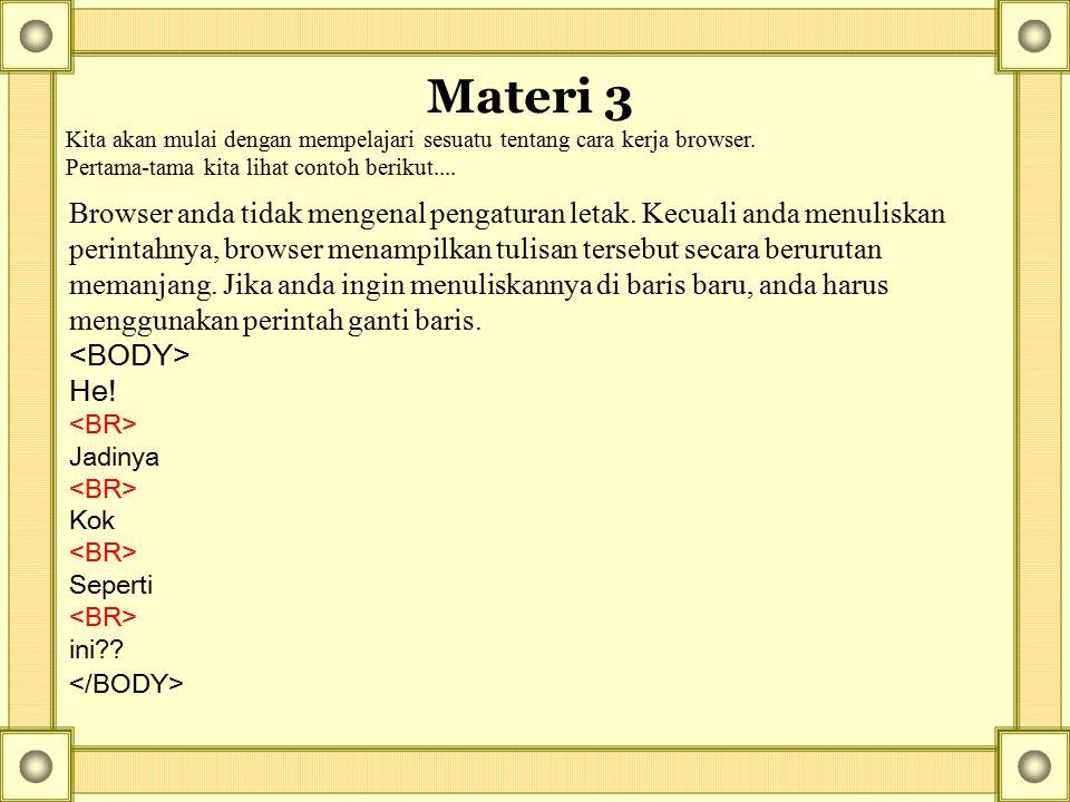 Materi 3 Kita akan mulai dengan mempelajari sesuatu tentang cara kerja browser. Pertama-tama kita lihat contoh berikut.... Browser anda tidak mengenal