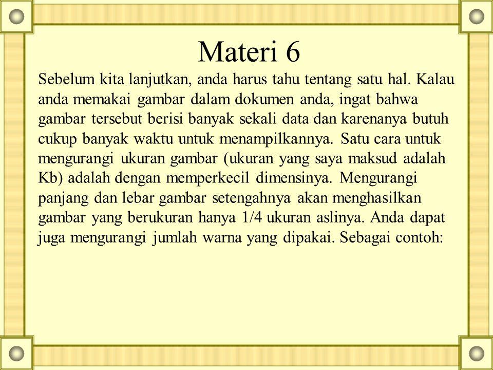 Materi 6 Sebelum kita lanjutkan, anda harus tahu tentang satu hal. Kalau anda memakai gambar dalam dokumen anda, ingat bahwa gambar tersebut berisi ba
