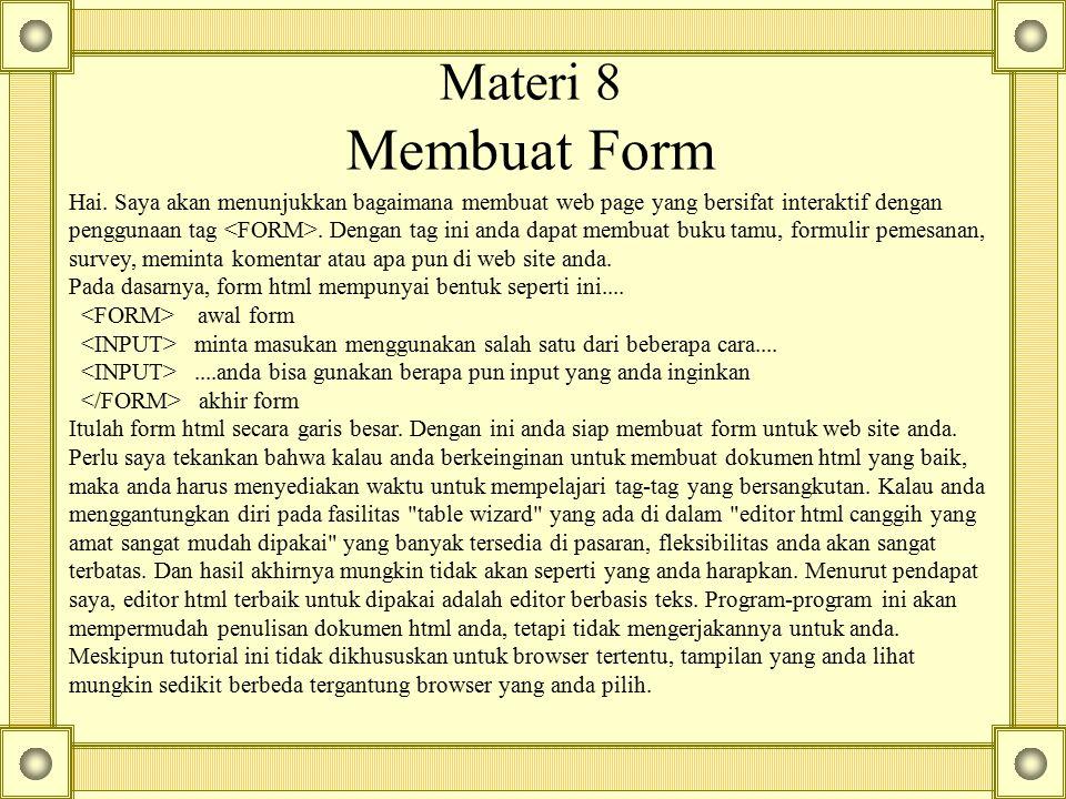 Materi 8 Membuat Form Hai. Saya akan menunjukkan bagaimana membuat web page yang bersifat interaktif dengan penggunaan tag. Dengan tag ini anda dapat