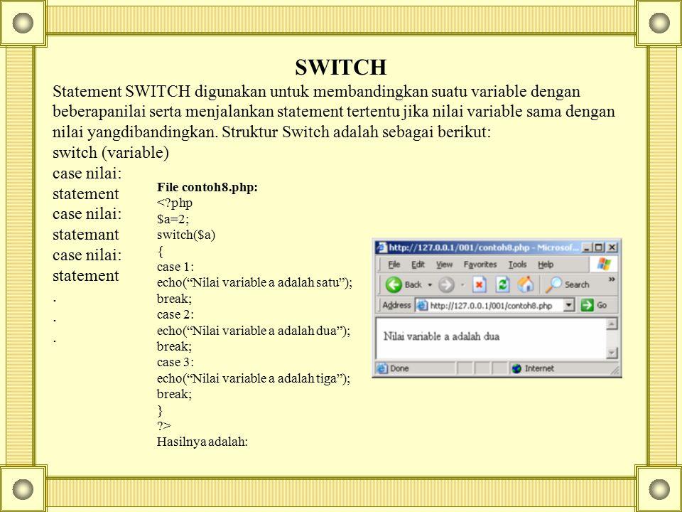 SWITCH Statement SWITCH digunakan untuk membandingkan suatu variable dengan beberapanilai serta menjalankan statement tertentu jika nilai variable sam