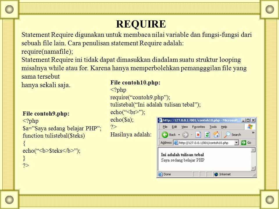 REQUIRE Statement Require digunakan untuk membaca nilai variable dan fungsi-fungsi dari sebuah file lain. Cara penulisan statement Require adalah: req