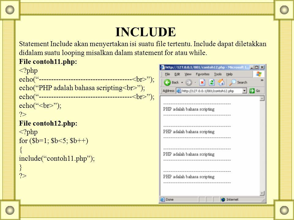 INCLUDE Statement Include akan menyertakan isi suatu file tertentu. Include dapat diletakkan didalam suatu looping misalkan dalam statement for atau w