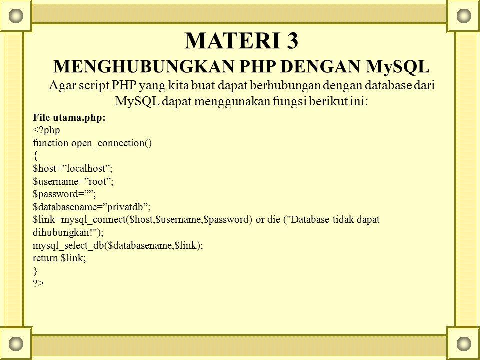 MATERI 3 MENGHUBUNGKAN PHP DENGAN MySQL Agar script PHP yang kita buat dapat berhubungan dengan database dari MySQL dapat menggunakan fungsi berikut i