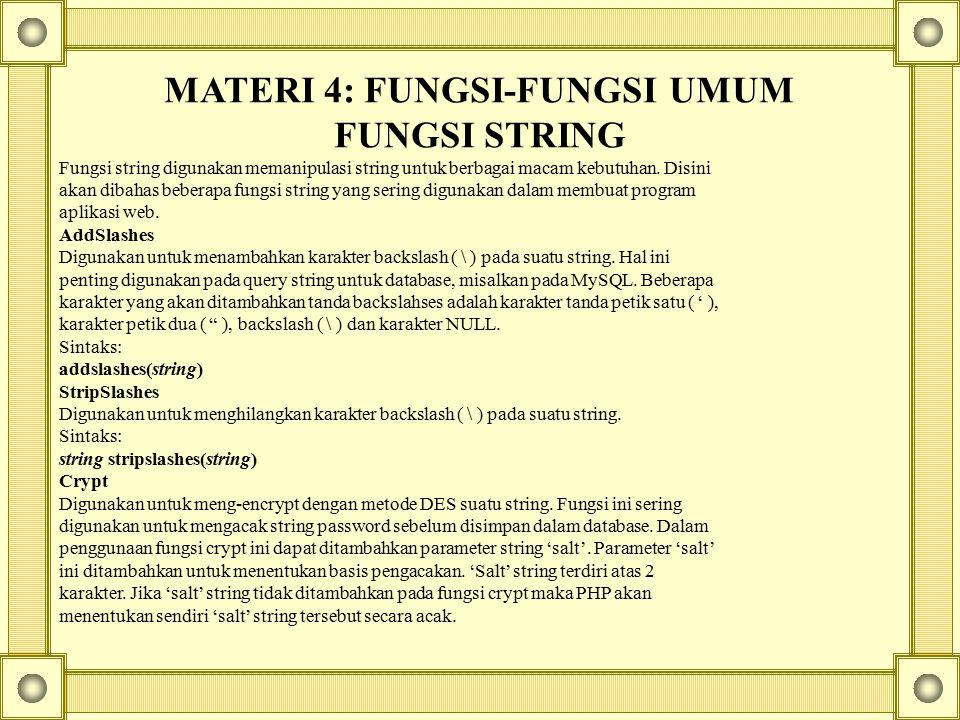 MATERI 4: FUNGSI-FUNGSI UMUM FUNGSI STRING Fungsi string digunakan memanipulasi string untuk berbagai macam kebutuhan. Disini akan dibahas beberapa fu