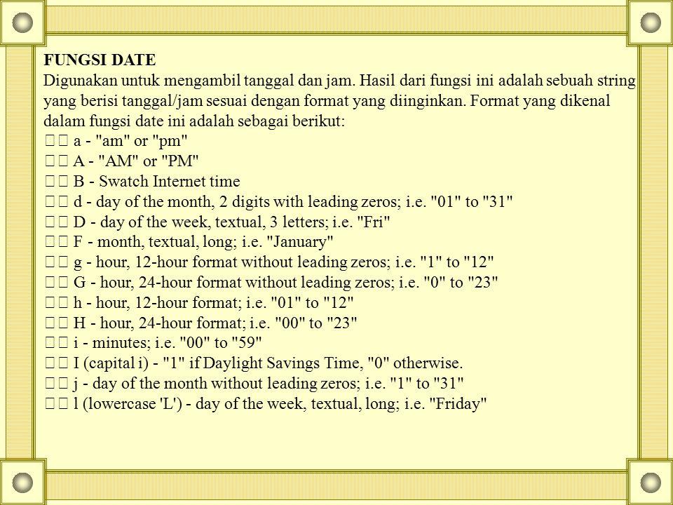FUNGSI DATE Digunakan untuk mengambil tanggal dan jam. Hasil dari fungsi ini adalah sebuah string yang berisi tanggal/jam sesuai dengan format yang di