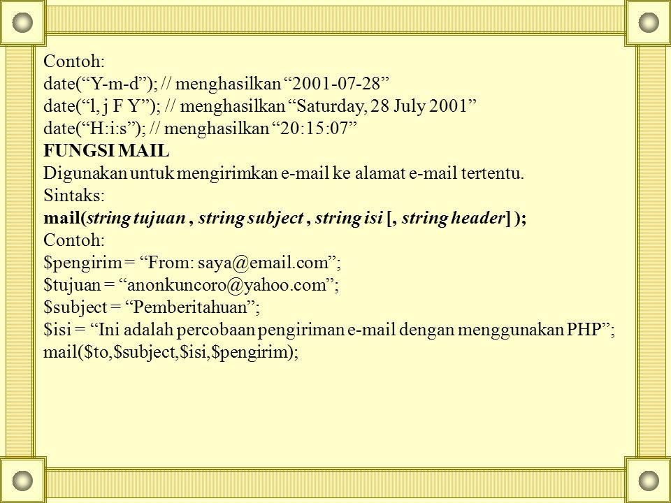 """Contoh: date(""""Y-m-d""""); // menghasilkan """"2001-07-28"""" date(""""l, j F Y""""); // menghasilkan """"Saturday, 28 July 2001"""" date(""""H:i:s""""); // menghasilkan """"20:15:0"""
