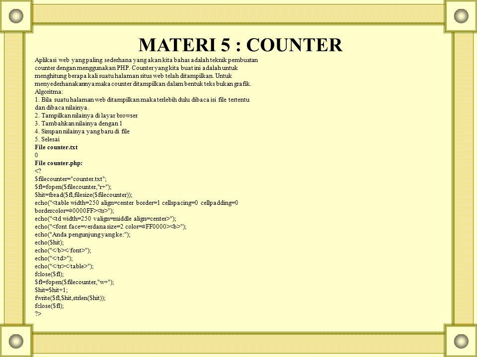 MATERI 5 : COUNTER Aplikasi web yang paling sederhana yang akan kita bahas adalah teknik pembuatan counter dengan menggunakan PHP. Counter yang kita b