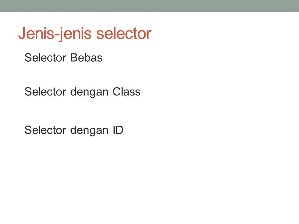 Jenis-jenis selector Selector Bebas Selector dengan Class Selector dengan ID