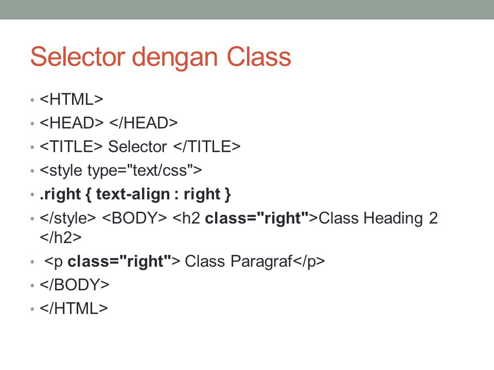 Selector dengan Class Selector.right { text-align : right } Class Heading 2 Class Paragraf