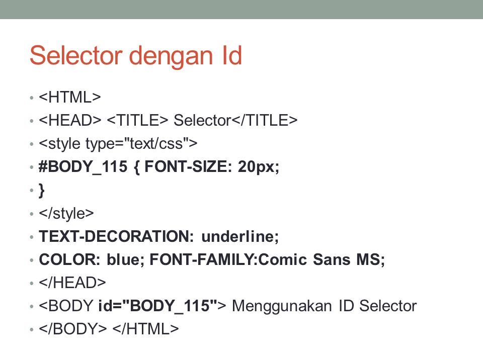 Selector dengan Id Selector #BODY_115 { FONT-SIZE: 20px; } TEXT-DECORATION: underline; COLOR: blue; FONT-FAMILY:Comic Sans MS; Menggunakan ID Selector