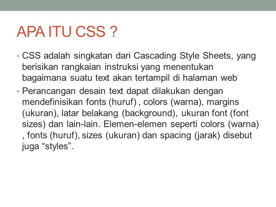 APA ITU CSS ? CSS adalah singkatan dari Cascading Style Sheets, yang berisikan rangkaian instruksi yang menentukan bagaimana suatu text akan tertampil